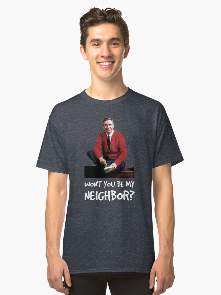 Won't you be my neighbor? Classic T-Shirt Front
