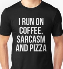 I Run On Coffee Sarcasm And Pizza T-Shirt