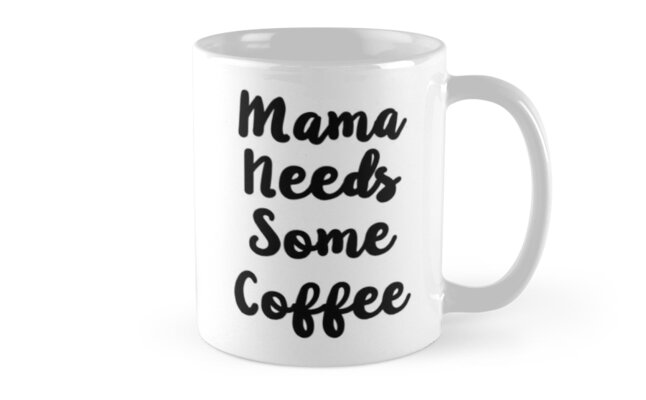 Mama Needs Some Coffee by ElegantGifts