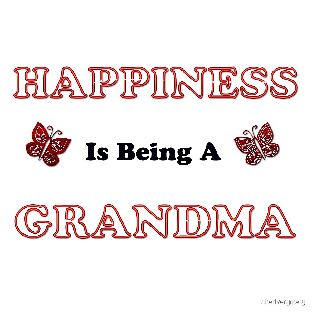 Happiness Is Being A Grandma by cheriverymery