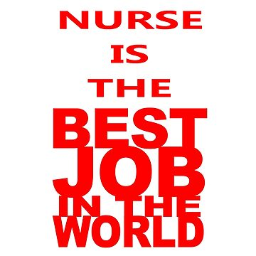 Nurse is the best job in the world t-shirt by GregBraga