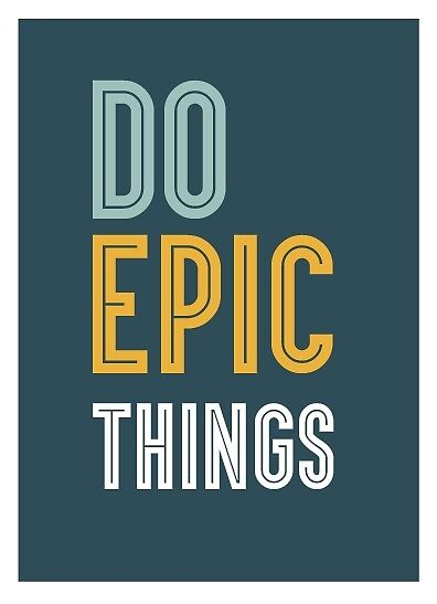 Do Epic Things by laurenmeilstrup