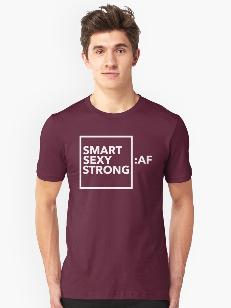 SMART / STRONG / SEXY AS FUCK Unisex T-Shirt Front