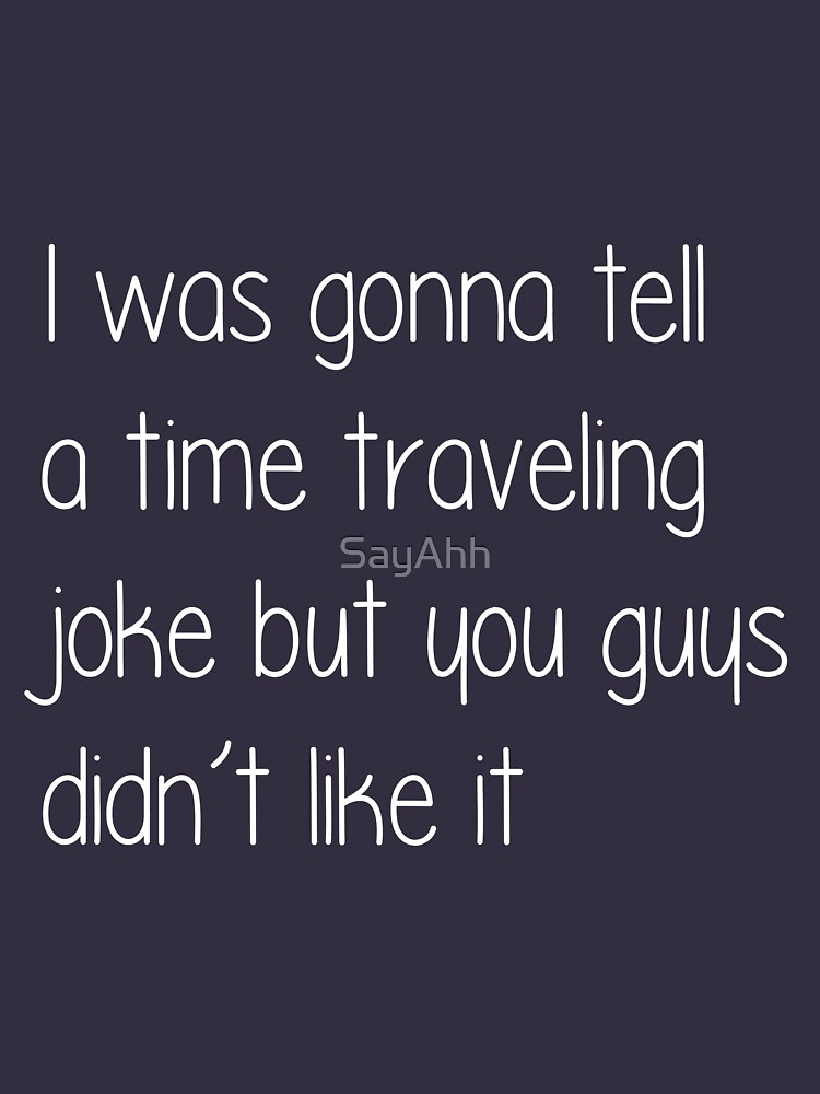 Time Traveling Joke by SayAhh