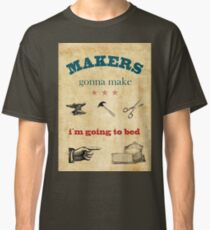 Makers gonna make, i´m going to bed, vintage poster Classic T-Shirt