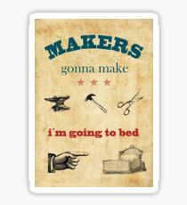 Makers gonna make, i´m going to bed, vintage poster Sticker
