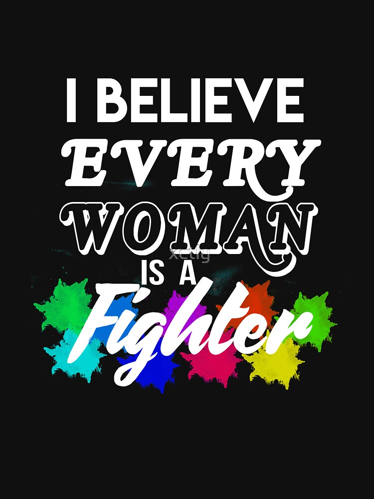 I BELIEVE EVERY WOMAN IS A FIGHTER - Feminism - Pride  (WHITE LETTERS) by xctly