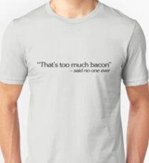 """That's too much bacon"" - said no one ever T-Shirt"