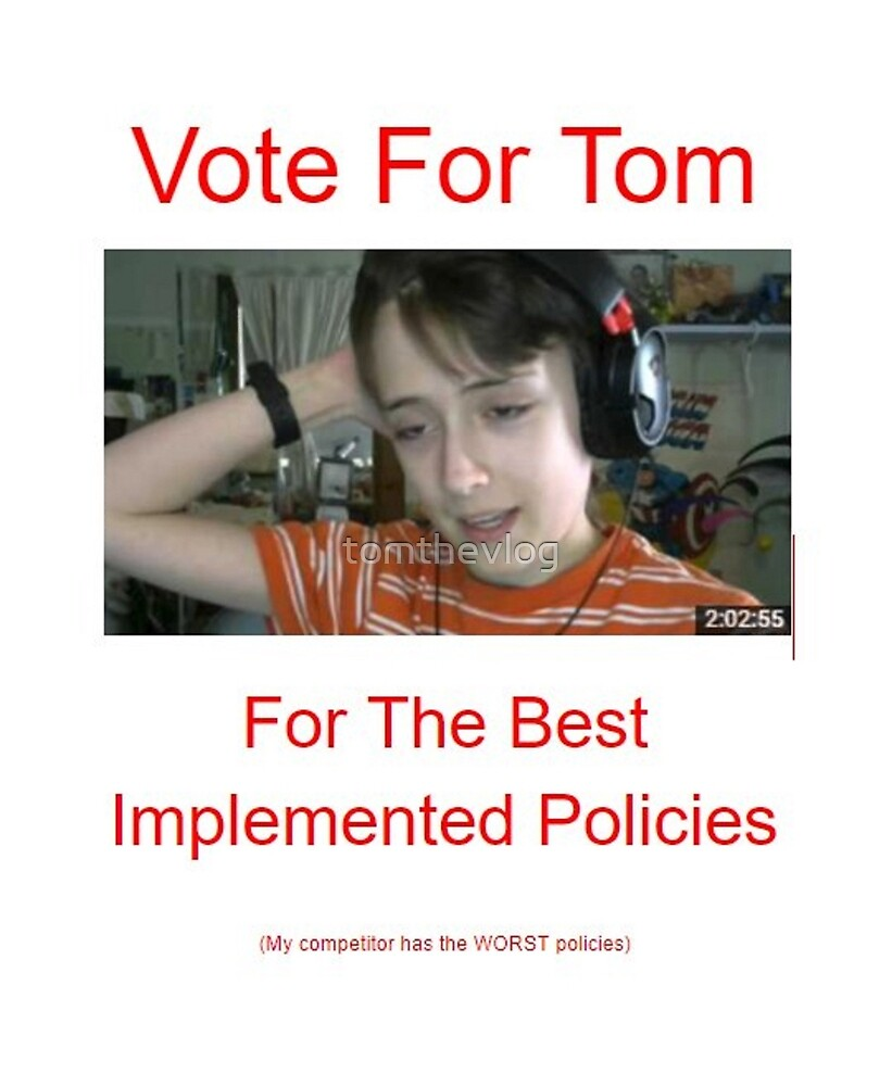 Vote For Tom by tomthevlog