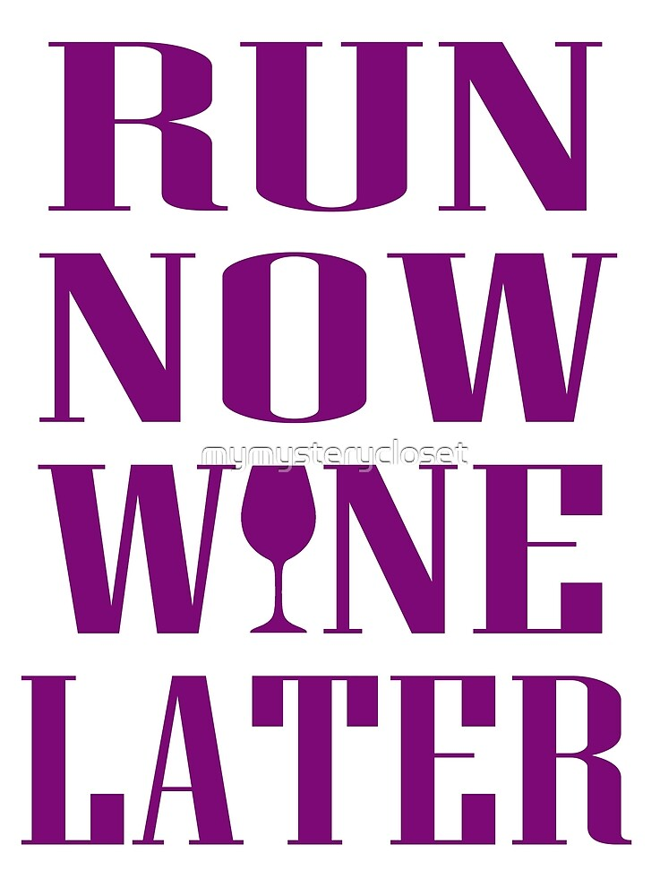 Run Now Wine Later by mymysterycloset