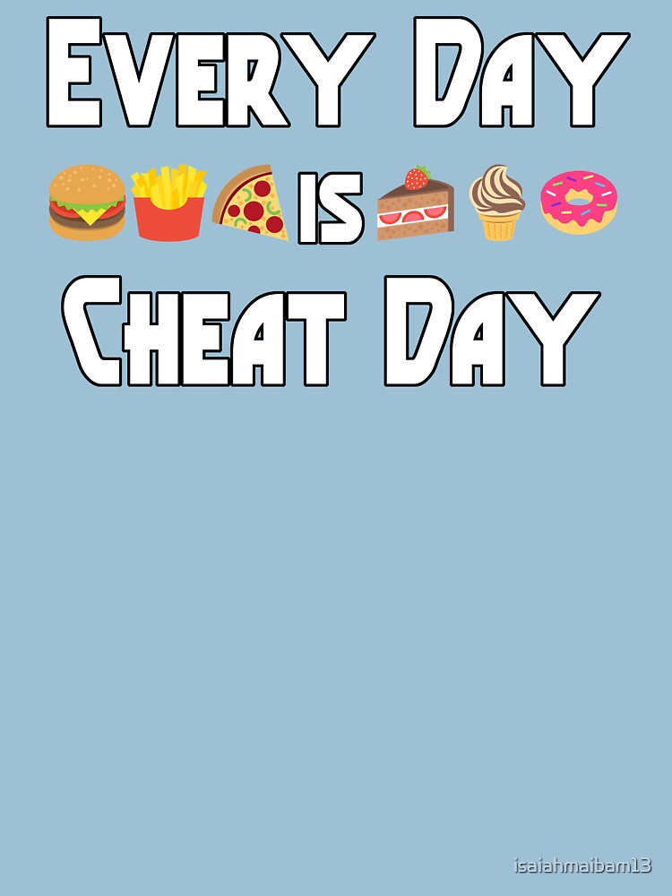 Every day Is Cheat Day by isaiahmaibam13