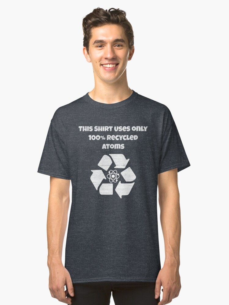 100% Recycled Atoms - Funny Nerdy T-Shirt Classic T-Shirt Front