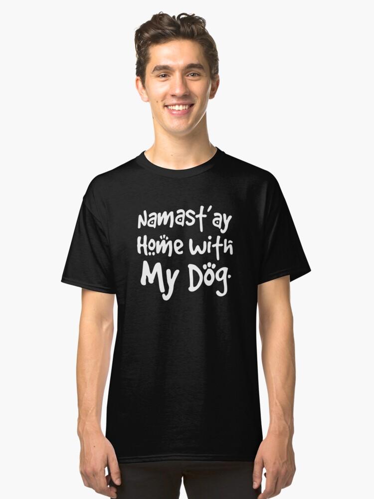 Dog Funny Shirt - Namast'ay Home With My Dog Tshirt Classic T-Shirt Front
