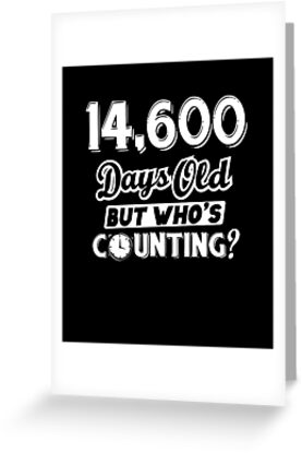 Funny 14600 Days Old 40th Birthday 40 Year Geek Gift By SpecialtyGifts