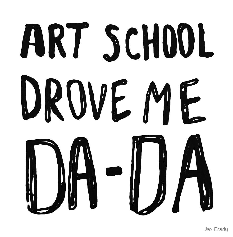 Art school drove me DADA by strangerandfict