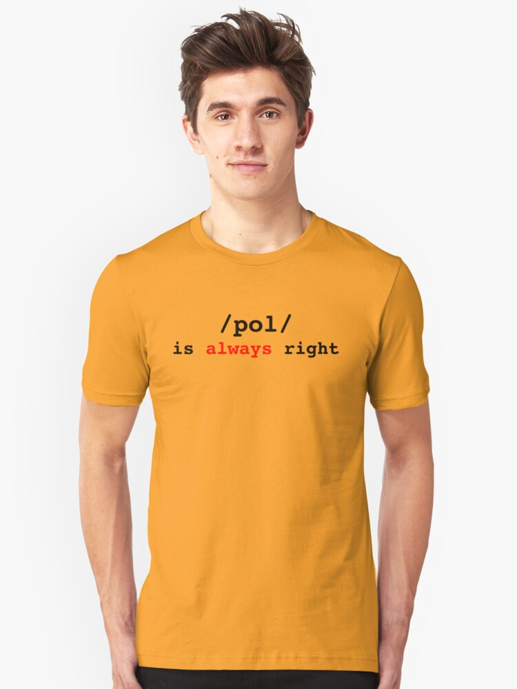 /pol/ is always right Unisex T-Shirt Front
