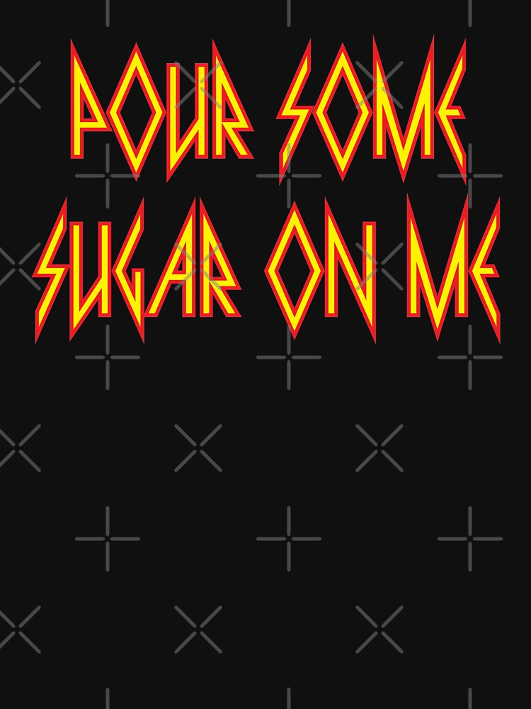 Pour Some Sugar on Me by Jandsgraphics