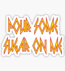 Pour Some Sugar on Me Sticker