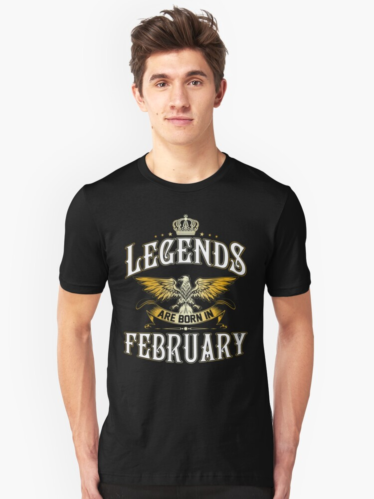 Legends Are Born In February Unisex T-Shirt Front