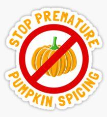 Stop Premature Pumpkin Spicing Sticker