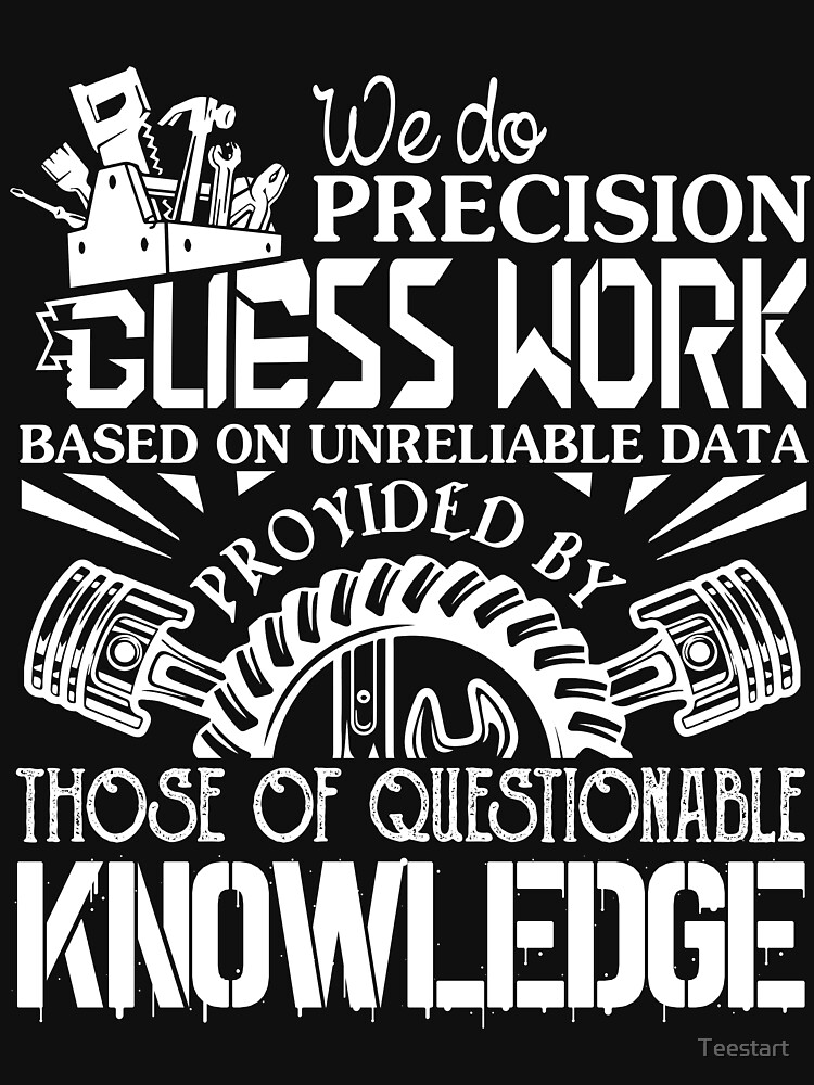 We Do Precision Guess Work T Shirt by Teestart