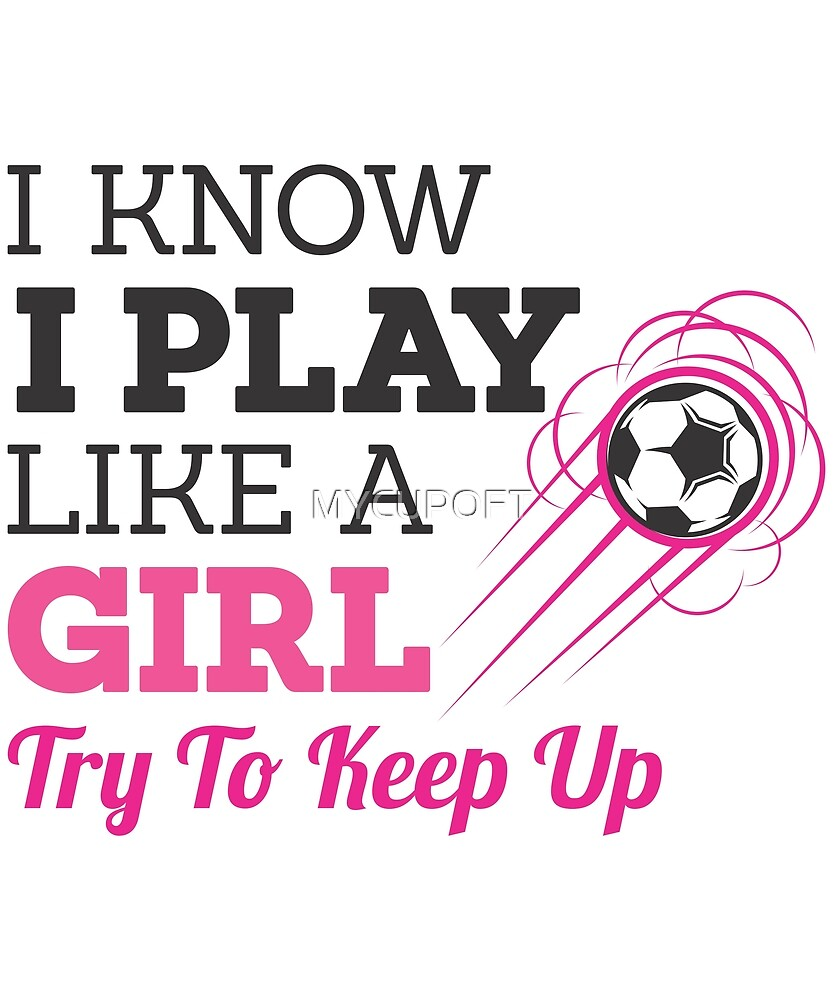 Funny Soccer Football Play Like A Girl Player T-Shirt  by MYCUPOFT