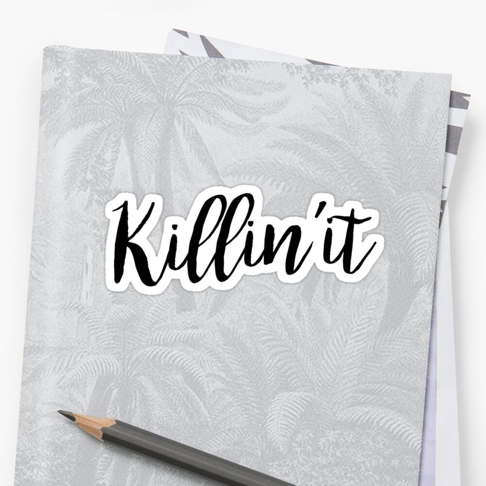 Killin' It | Quote by koovox