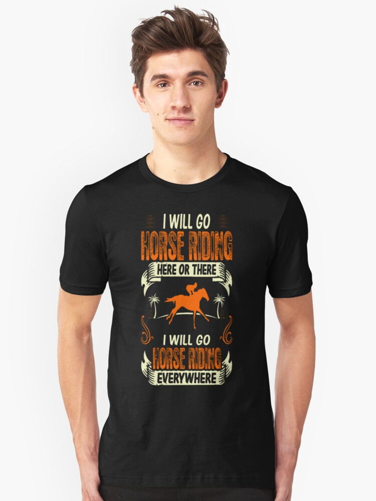 Horse Riding Here There Everywhere Outdoors Hobby Unisex T-Shirt Front