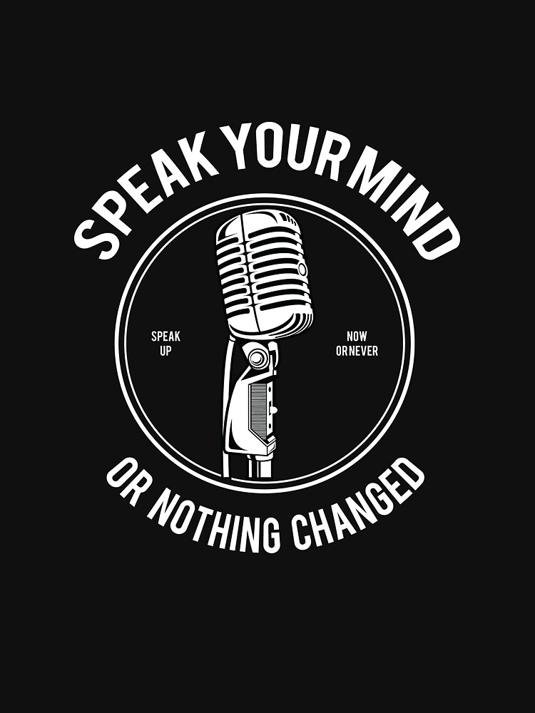 Speak Your Mind Or Nothing Changed by eaglestyle