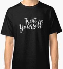 Treat Yourself | Quote Classic T-Shirt