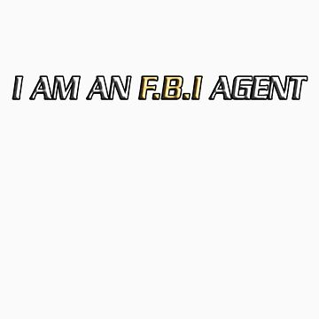 I am an FBI agent  by strawberrymouse