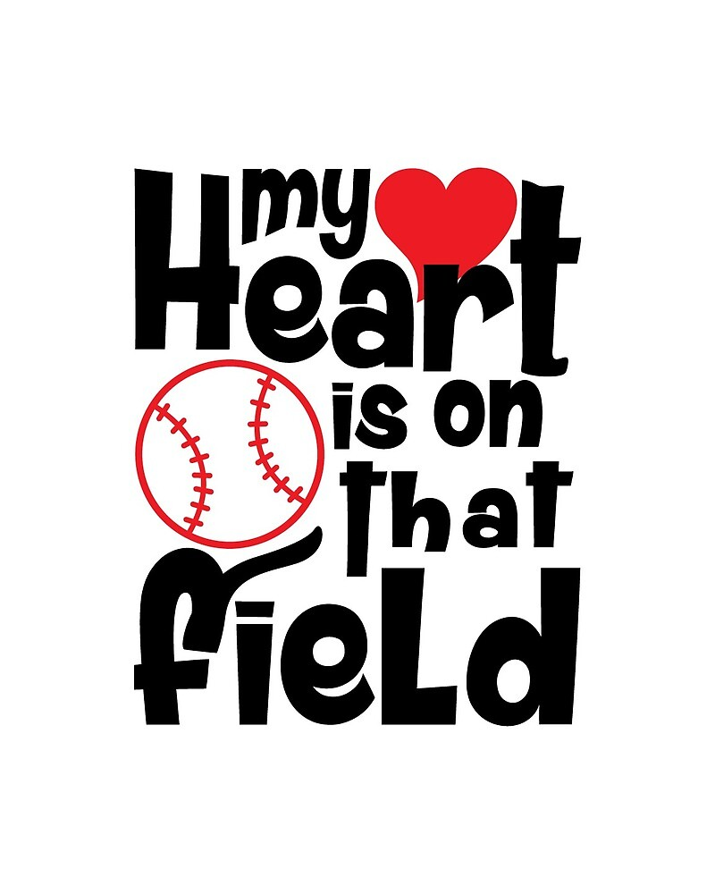 Baseball quote - My Heart Is On That Field by MentDesigns