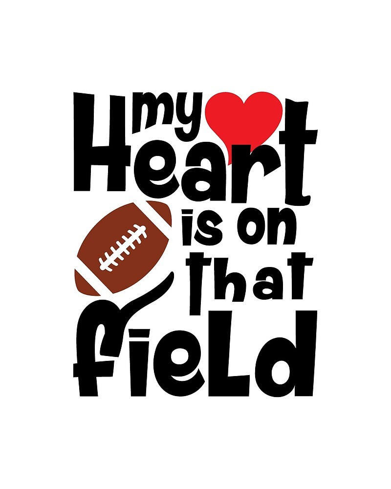 Football Quote - Heart on the Field by MentDesigns