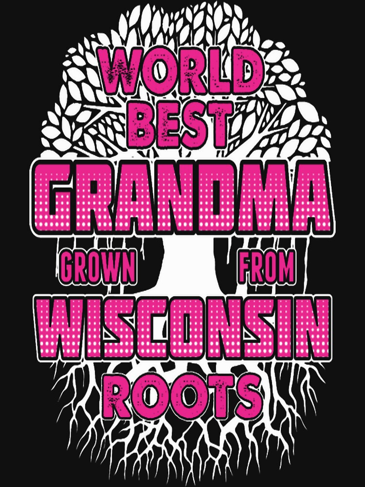 World Best Grandma Grown From Wisconsin Roots Tee by QuintonH
