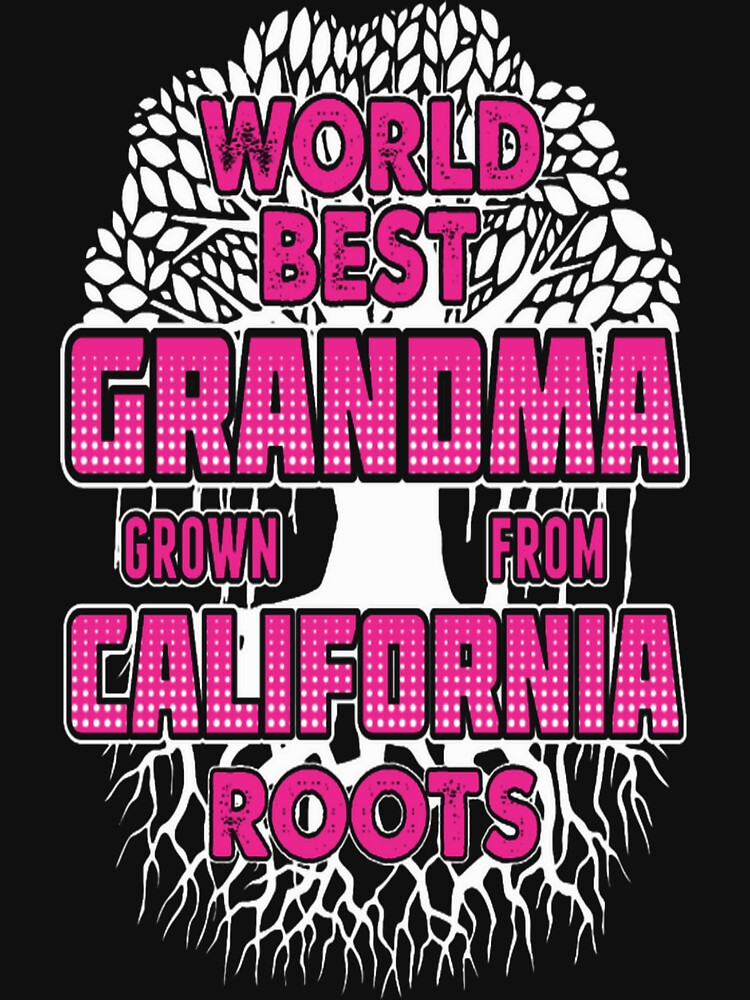 World Best Grandma Grown From California Roots Tee by JermaineA