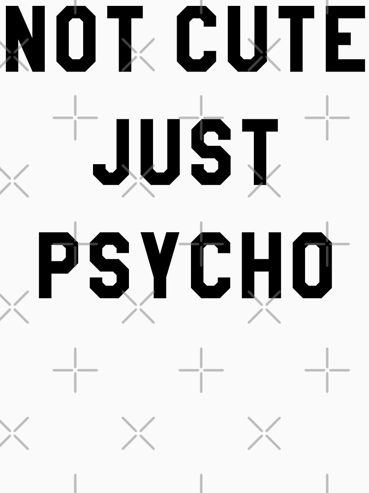 NOT CUTE JUST PSYCHO by limitlezz