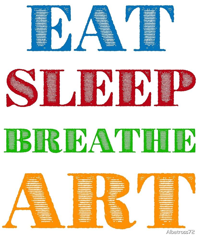 Eat Sleep Breathe Art by Albatross72