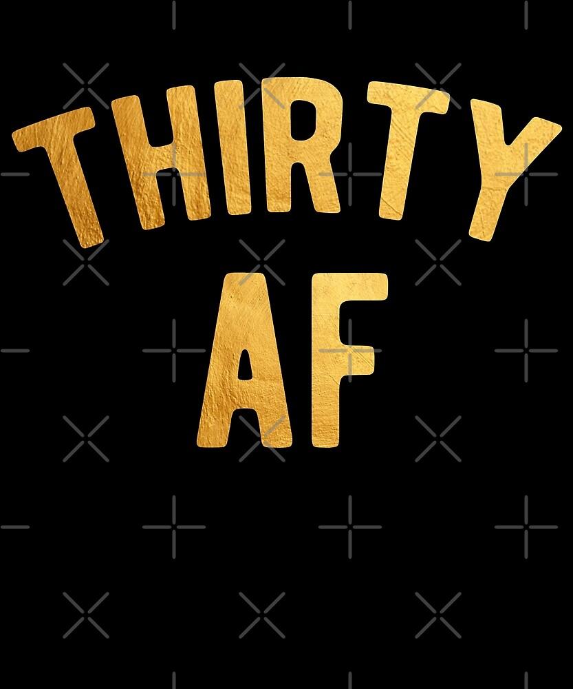 Thirty AF Shirt 30th Birthday Shirt by Kimcf