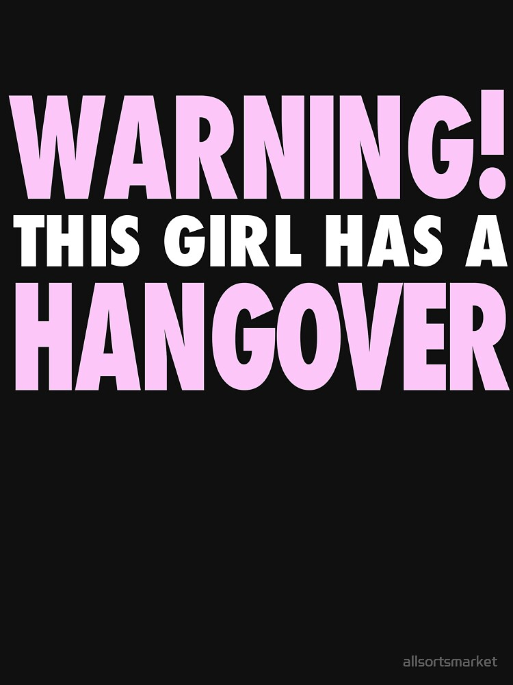WARNING! This Girl Has A Hangover Funny Printed T-Shirt by allsortsmarket