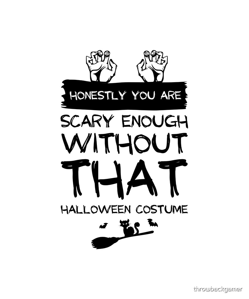 Honestly You Are Scary Enough Funny Halloween Gift Idea Black text by throwbackgamer