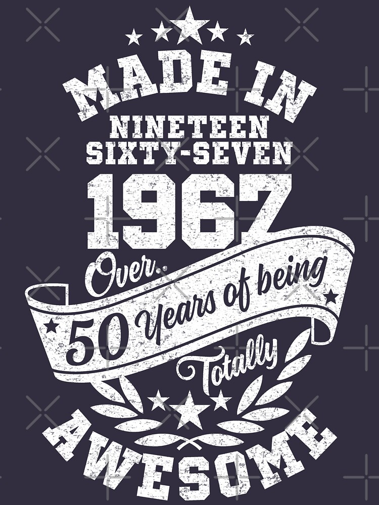 Made in 1967 - Over 50 Years Of Being Totally Awesome by Purakushi
