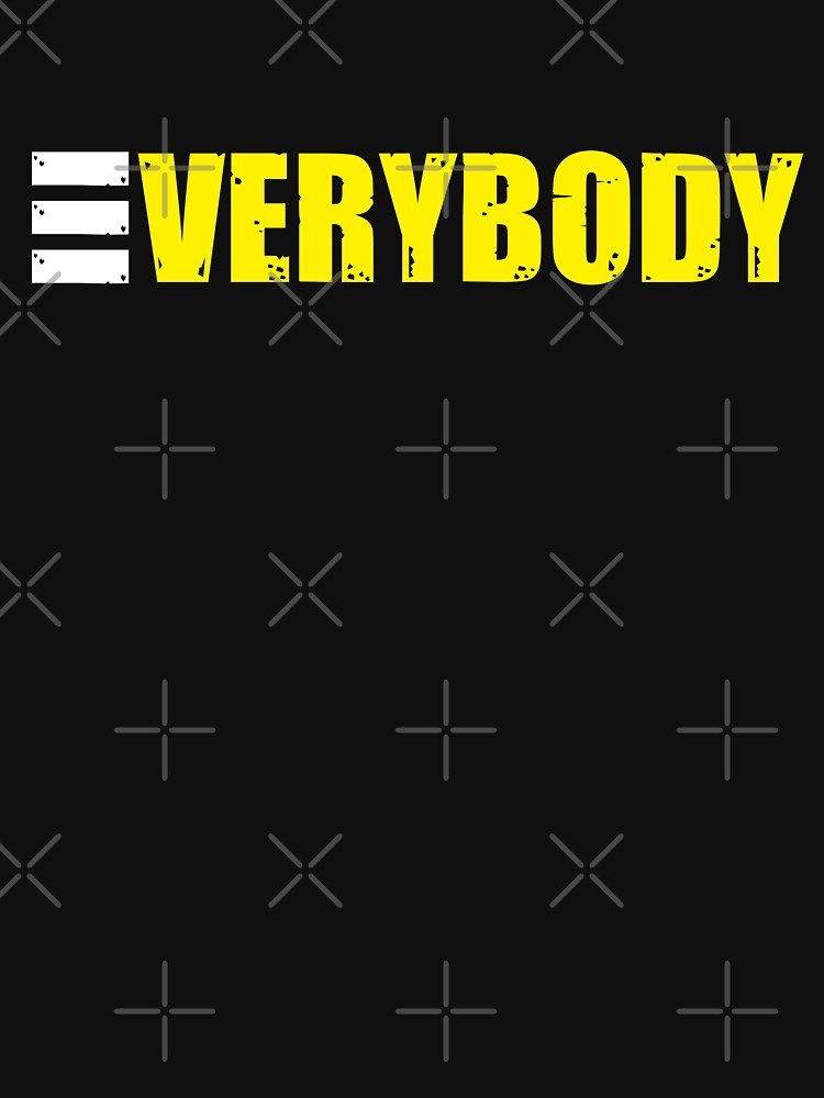 Everybody T shirt by Mill8ion