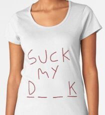Suck My Dick Women's Premium T-Shirt