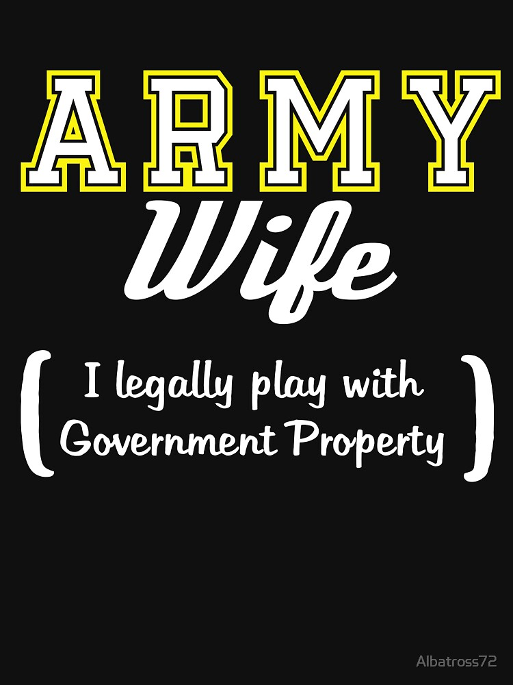 Army Wife - I Legally Play With Government Equipment by Albatross72
