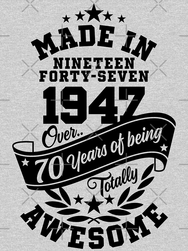 Made in 1947 - Over 70 Years Of Being Totally Awesome Variant by Purakushi