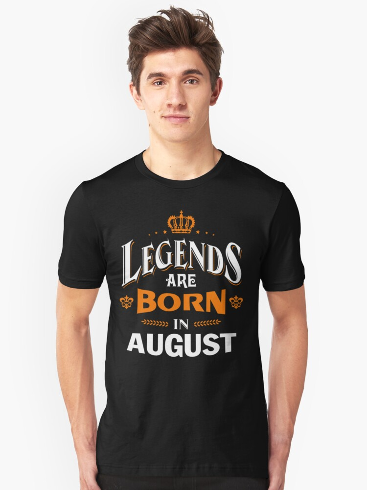 LEGENDS ARE BORN IN AUGUST Unisex T-Shirt Front