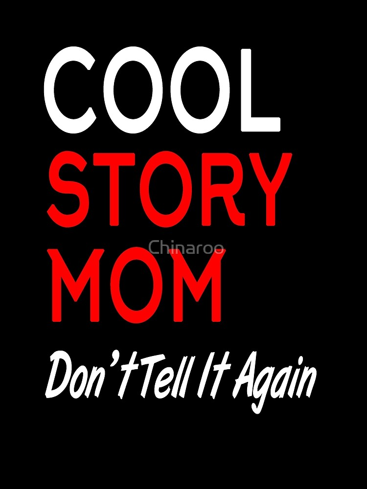 Cool story mother, mama gift, funny mom bday t shirts by Chinaroo