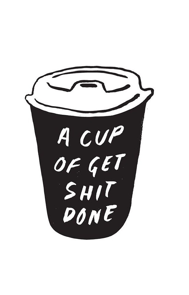 Cup of get shit done by Rlittle