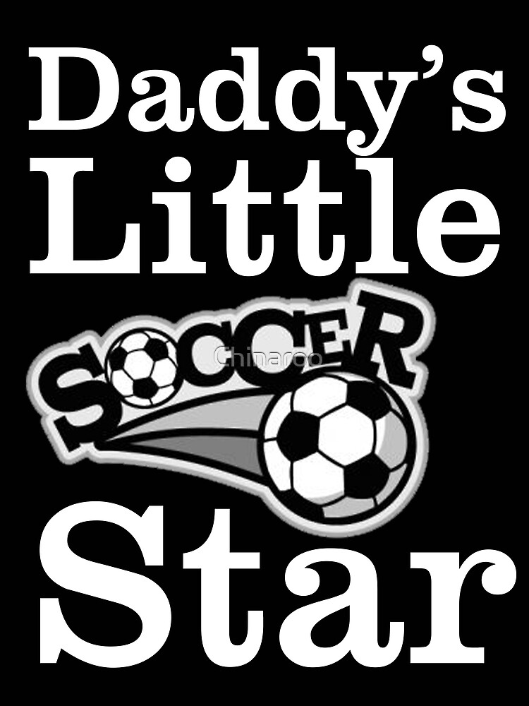Daddy little soccer star sports, football gift father t shirts by Chinaroo