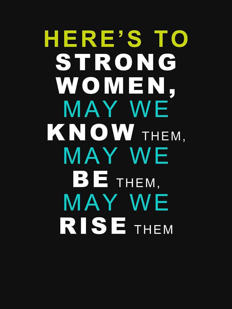 HERE'S to Strong Women by ramirodiz